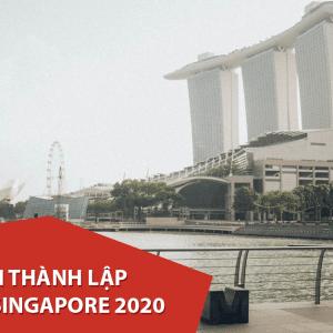 Thành lập công ty tại Singapore 2020 – Quy trình đầy đủ và chi tiết nhất