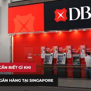 Doanh nghiệp cần biết gì khi mở tài khoản ngân hàng tại Singapore?