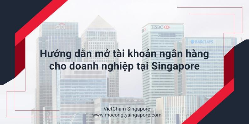 Hướng dẫn mở tài khoản ngân hàng cho doanh nghiệp tại Singapore