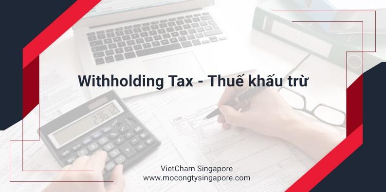 Doanh nghiệp tại Singapore: Withholding Tax – Thuế khấu trừ là gì?